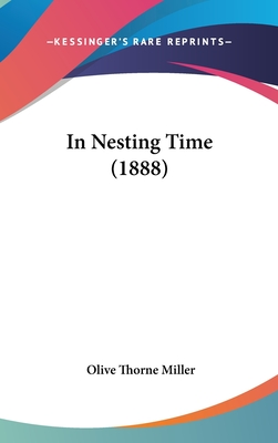 In Nesting Time (1888) - Miller, Olive Thorne