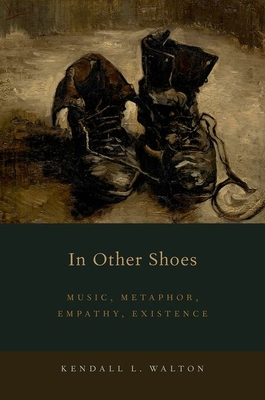 In Other Shoes: Music, Metaphor, Empathy, Existence - Walton, Kendall L