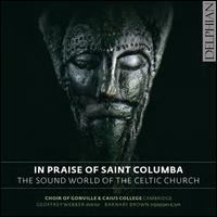 In Praise of Saint Columba - Catherine Baumann (soprano); Edward Button (alto); Imogen Gardam (alto); John Gowers (bass); Kate Braithwaite (soprano);...