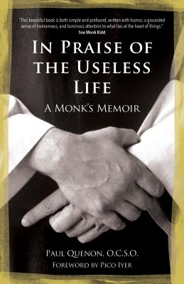 In Praise of the Useless Life: A Monk's Memoir - Quenon, Paul, Brother, and Iyer, Pico (Foreword by)