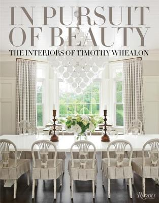 In Pursuit of Beauty: The Interiors of Timothy Whealon - Whealon, Timothy, and Shaw, Dan