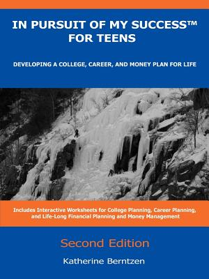 In Pursuit of My Success for Teens: Developing a College, Career, and Money Plan for Life, Second Edition - Berntzen, Katherine