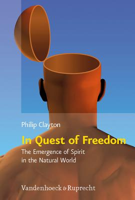 In Quest of Freedom: The Emergence of Spirit in the Natural World: Frankfurt Templeton Lectures 2006 - Clayton, Philip, and Parker, Michael G (Editor), and Schmidt, Thomas M (Editor)