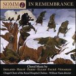 In Remembrance: Choral Music by Ireland, Holst, Parry, Elgar, Fauré, Venables