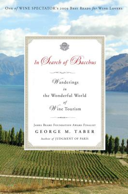 In Search of Bacchus: Wanderings in the Wonderful World of Wine Tourism - Taber, George M