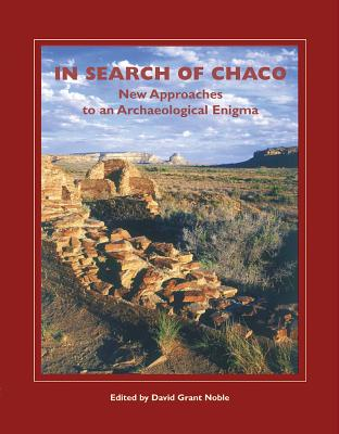 In Search of Chaco: New Approaches to an Archaeological Enigma - Noble, David Grant (Editor)