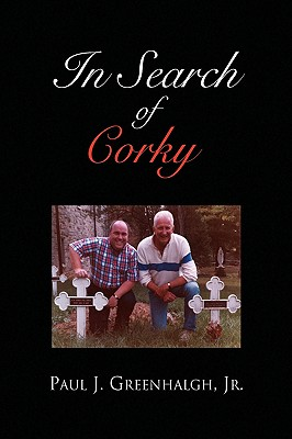 In Search of Corky - Greenhalgh, Paul J Jr