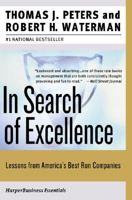 In Search of Excellence: Lessons from America's Best-Run Companies - Peters, Tom, and Waterman, Robert H, Jr.