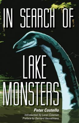 In Search of Lake Monsters - Costello, Peter, and Coleman, Loren (Introduction by), and Heuvelmans, Bernard, Professor (Preface by)
