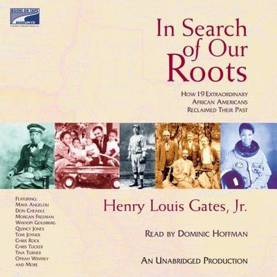 In Search of Our Roots: How 19 Extraordinary African Americans Reclaimed Their Past - Gates, Henry Louis, Jr., and Hoffman, Dominic (Read by)