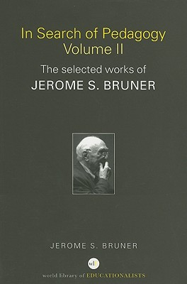In Search of Pedagogy, Volume II: The Selected Works of Jerome S. Bruner - Bruner, Jerome S