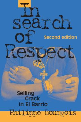In Search of Respect: Selling Crack in El Barrio - Bourgois, Philippe