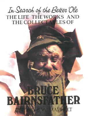 In Search of the Better 'Ole: A Biography of Captain Bruce Bairnsfather Including a Listing of His Works and Collectables - Holt, Tonie, and Holt, Valmai