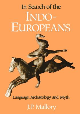 In Search of the Indo-Europeans - Mallory, J P
