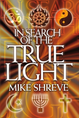 In Search of the True Light - Shreve, Mike