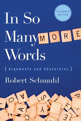 In So Many More Words: Arguments and Adventures - Schmuhl, Robert