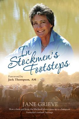 In Stockmen's Footsteps: How a Farm Girl from the Blacksoil Plains Grew Up to Champion Australia's Outback Heritage - Grieve, Jane