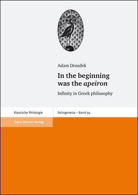 In the Beginning Was the Apeiron: Infinity in Greek Philosophy - Drozdek, Adam