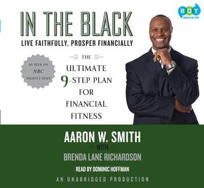 In the Black: Live Faithfully, Prosper Financially: The Ultimate 9-Step Plan for Financial Fitness - Smith, Aaron W, and Richardson, Brenda Lane, and Hoffman, Dominic (Read by)