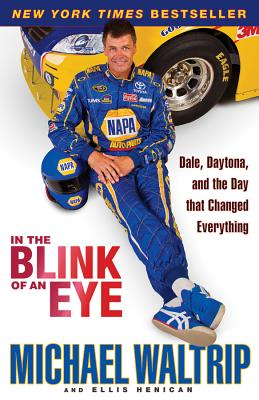 In the Blink of an Eye: Dale, Daytona, and the Day That Changed Everything - Waltrip, Michael, and Henican, Ellis