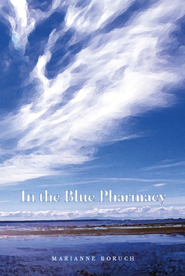 In the Blue Pharmacy: Essays on Poetry and Other Transformations - Boruch, Marianne