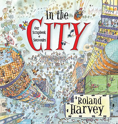 In the City: Our Scrapbook of Souvenirs - Harvey, Roland