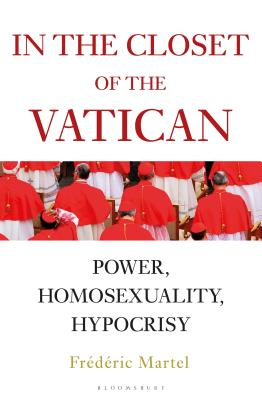 In the Closet of the Vatican: Power, Homosexuality, Hypocrisy; THE NEW YORK TIMES BESTSELLER - Martel, Frederic, and Whiteside, Shaun (Translated by)