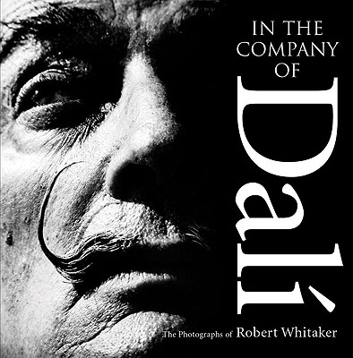 In the Company of Dali: The Photographs of Robert Whitaker - Legate, Trevor (Text by), and Whitaker, Robert (Photographer)