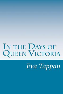 In the Days of Queen Victoria - Tappan, Eva March