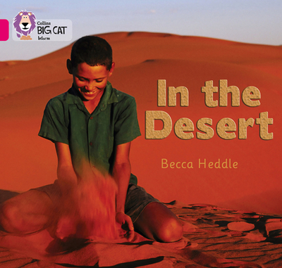 In the Desert: Band 01b/Pink B - Heddle, Rebecca, and Collins Big Cat (Prepared for publication by)