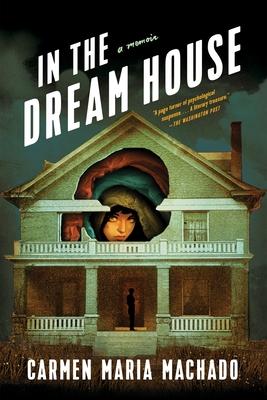 In the Dream House: A Memoir - Machado, Carmen Maria