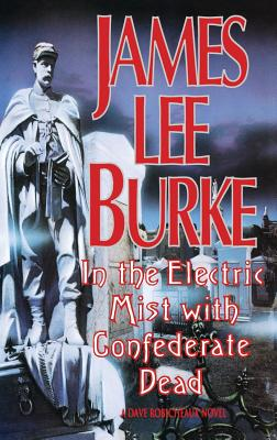 In the Electric Mist with the Confederate Dead in the Electric Mist with the Confederate Dead - Burke, James Lee