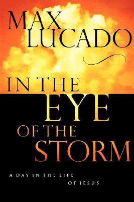In the Eye of the Storm - Lucado, Max, and Thomas Nelson Publishers