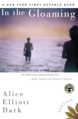 In the Gloaming: Stories - Dark, Alice Elliott