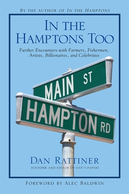 In the Hamptons Too: Further Encounters with Farmers, Fishermen, Artists, Billionaires, and Celebrities - Rattiner, Dan
