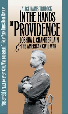 In the Hands of Providence: Joshua L. Chamberlain and the American Civil War - Trulock, Alice Rains, and Nolan, Alan T (Foreword by)