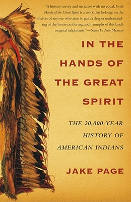 In the Hands of the Great Spirit: The 20,000-Year History of American Indians - Page, Jake