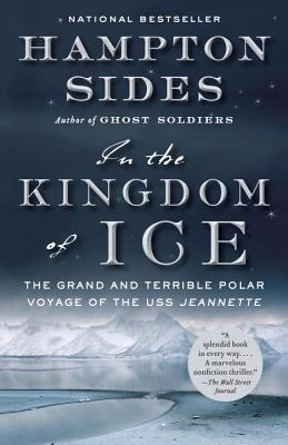 In the Kingdom of Ice: The Grand and Terrible Polar Voyage of the USS Jeannette - Sides, Hampton