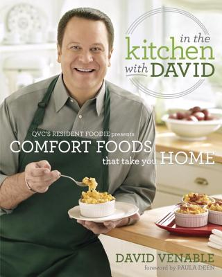 In the Kitchen with David: QVC's Resident Foodie Presents Comfort Foods That Take You Home - Venable, David, and Deen, Paula H (Foreword by)