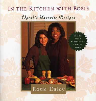In the Kitchen with Rosie: Oprah's Favorite Recipes - Daley, Rosie