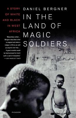 In the Land of Magic Soldiers: A Story of White and Black in West Africa - Bergner, Daniel