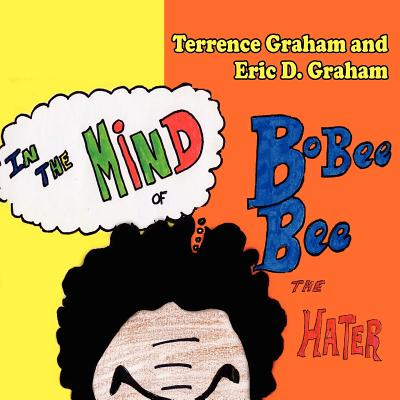 In the Mind of Bobee Bee the Hater - Graham, Terrence, and Graham, Eric D
