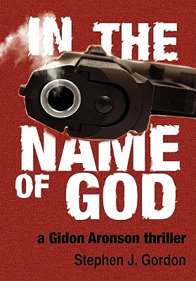 In the Name of God: A Gidon Aronson Thriller - Gordon, Stephen J
