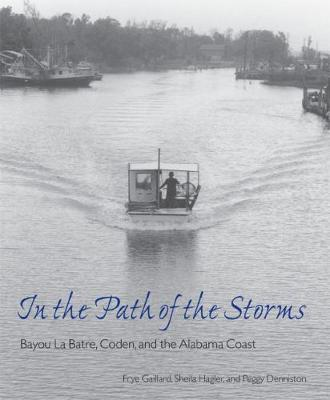 In the Path of the Storms: Bayou La Batre, Coden, and the Alabama Coast - Gaillard, Frye, Mr., and Hagler, Sheila, and Denniston, Peggy