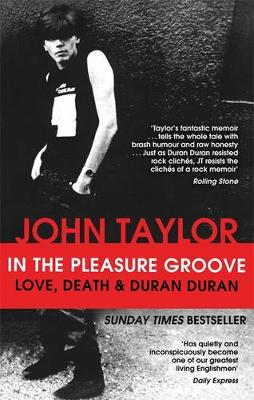 In The Pleasure Groove: Love, Death and Duran Duran - Taylor, John