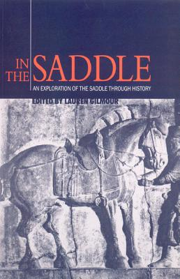 In the Saddle: An Exploration of the Saddle Though History - Gilmour, Lauren (Editor)