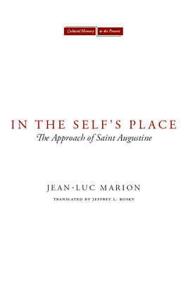 In the Self's Place: The Approach of Saint Augustine - Marion, Jean-Luc, and Kosky, Jeffrey L (Translated by)
