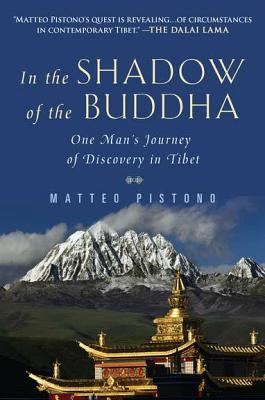 In the Shadow of the Buddha: One Man's Journey of Discovery in Tibet - Pistono, Matteo