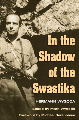 In the Shadow of the Swastika - Wygoda, Hermann, and Wygoda, Mark (Editor), and Berenbaum, Michael, Mr., PH.D. (Foreword by)