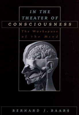 In the Theater of Consciousness: The Workspace of the Mind - Baars, Bernard J